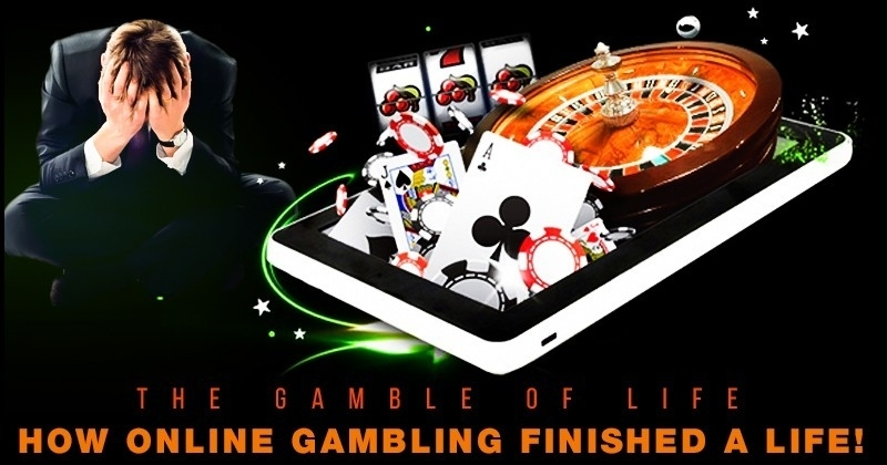 The Gamble of life : How online gambling finished a life!