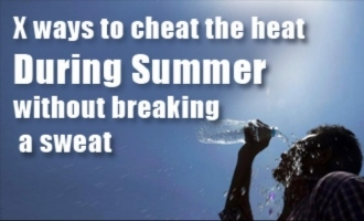 X ways to cheat the heat during summer without breaking a sweat