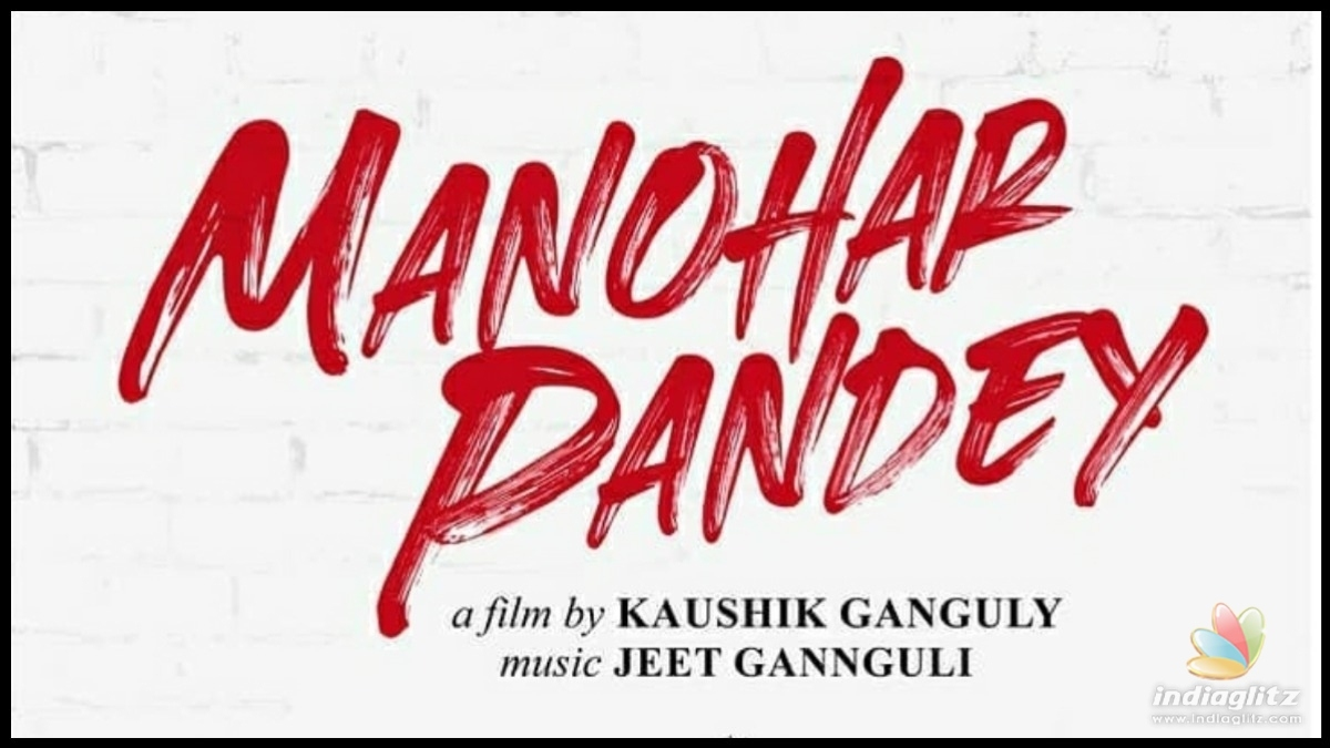 Check out the amazing star cast of Kaushik Gangulys debut Hindi project Manohar Pandey