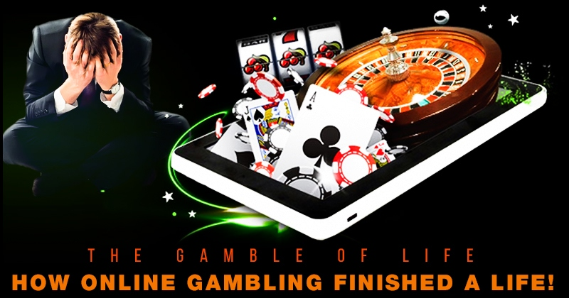 The Gamble of life : How online gambling finished a life