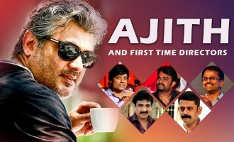 Ajith and First time directors