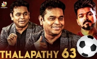 VIJAY 63 does this for the First Time in South India : AR Rahman Reveals
