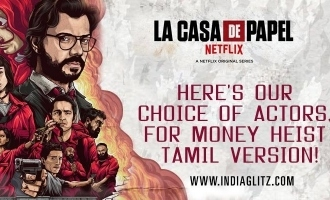 Here's our choice of actors, for Money Heist Tamil version!