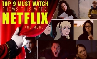 Top 9 Must Watch Shows this Week! Netflix and More…