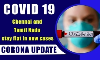 COVID 19 Update - Chennai and Tamil Nadu stay flat in new cases