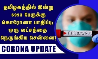 6993 new positive cases today at Tamil Nadu