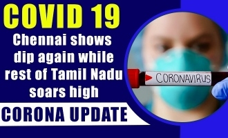COVID 19 Update - Chennai shows dip again while rest of Tamil Nadu soars high