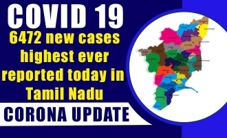 COVID 19 shocking update -  6472 new cases highest ever reported today in Tamil Nadu