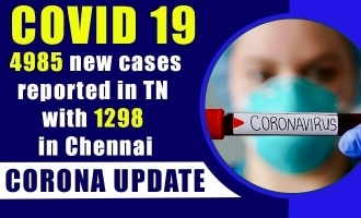 COVID 19 update - 4985 new cases reported in TN with 1298 in Chennai