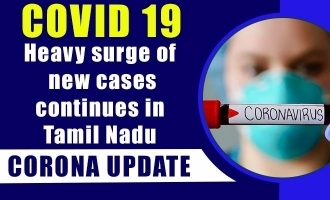 COVID 19 Updates - Heavy surge of new cases continues in Tamil Nadu