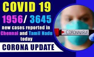 COVID 19 update - 1956/ 3645 new cases reported in Chennai and Tamil Nadu today