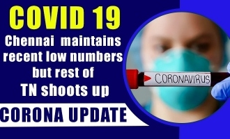 COVID 19 Update - Chennai maintains recent low numbers but rest of TN shoots up