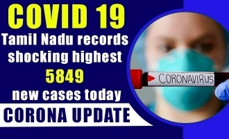 COVID 19 Update - Tamil Nadu records shocking highest 5849 new cases today