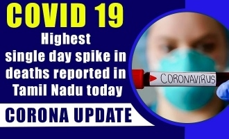 COVID 19 Update - Highest single day spike in deaths reported in Tamil Nadu today