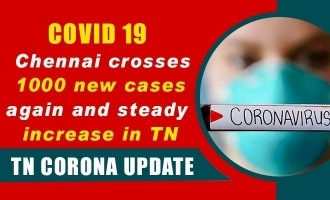 COVID 19 - Chennai crosses 1000 new cases again and steady increase in TN