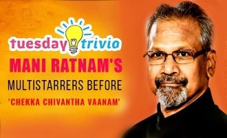 Tuesday Trivia ! Mani Ratnam's multistarrers before 'Chekka Chivantha Vaanam'