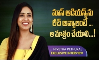 You Have To Do It If You Want To Cater To Mass Audience: Nivetha Pethuraj
