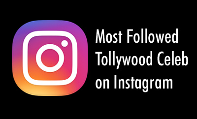 Who is the Most Followed Tollywood Celeb on Instagram?