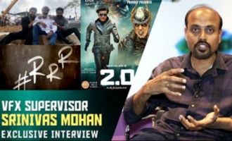 2.0 & RRR VFX Supervisor Srinivas Mohan Exclusive Interview